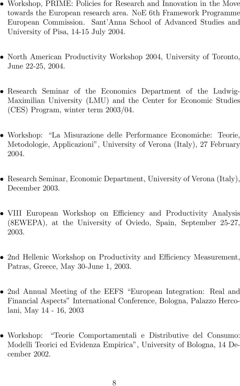Research Seminar of the Economics Department of the Ludwig- Maximilian University (LMU) and the Center for Economic Studies (CES) Program, winter term 2003/04.