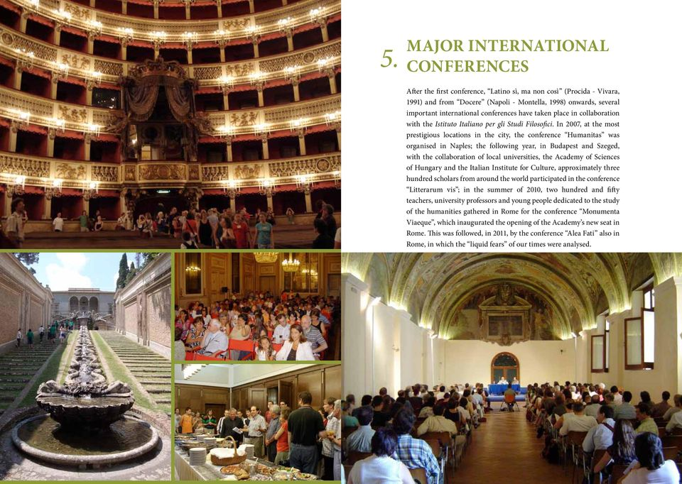 In 2007, at the most prestigious locations in the city, the conference Humanitas was organised in Naples; the following year, in Budapest and Szeged, with the collaboration of local universities, the