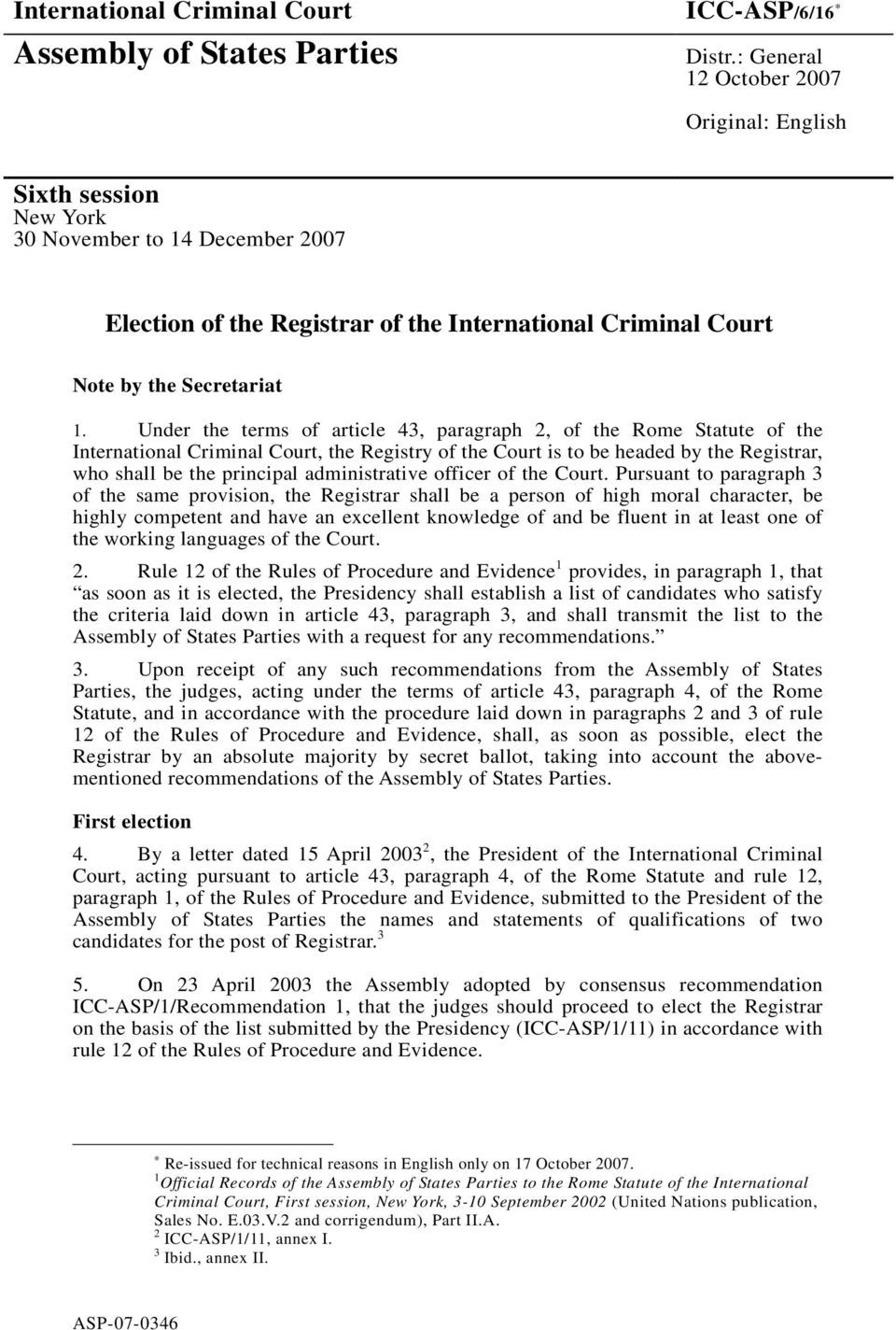 Under the terms of article 43, paragraph 2, of the Rome Statute of the International Criminal Court, the Registry of the Court is to be headed by the Registrar, who shall be the principal