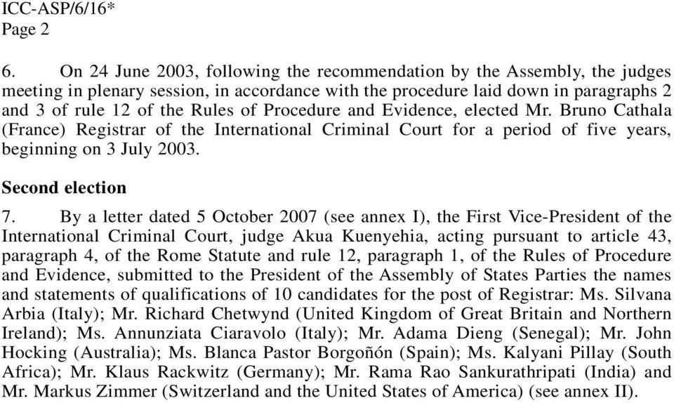 Procedure and Evidence, elected Mr. Bruno Cathala (France) Registrar of the International Criminal Court for a period of five years, beginning on 3 July 2003. Second election 7.
