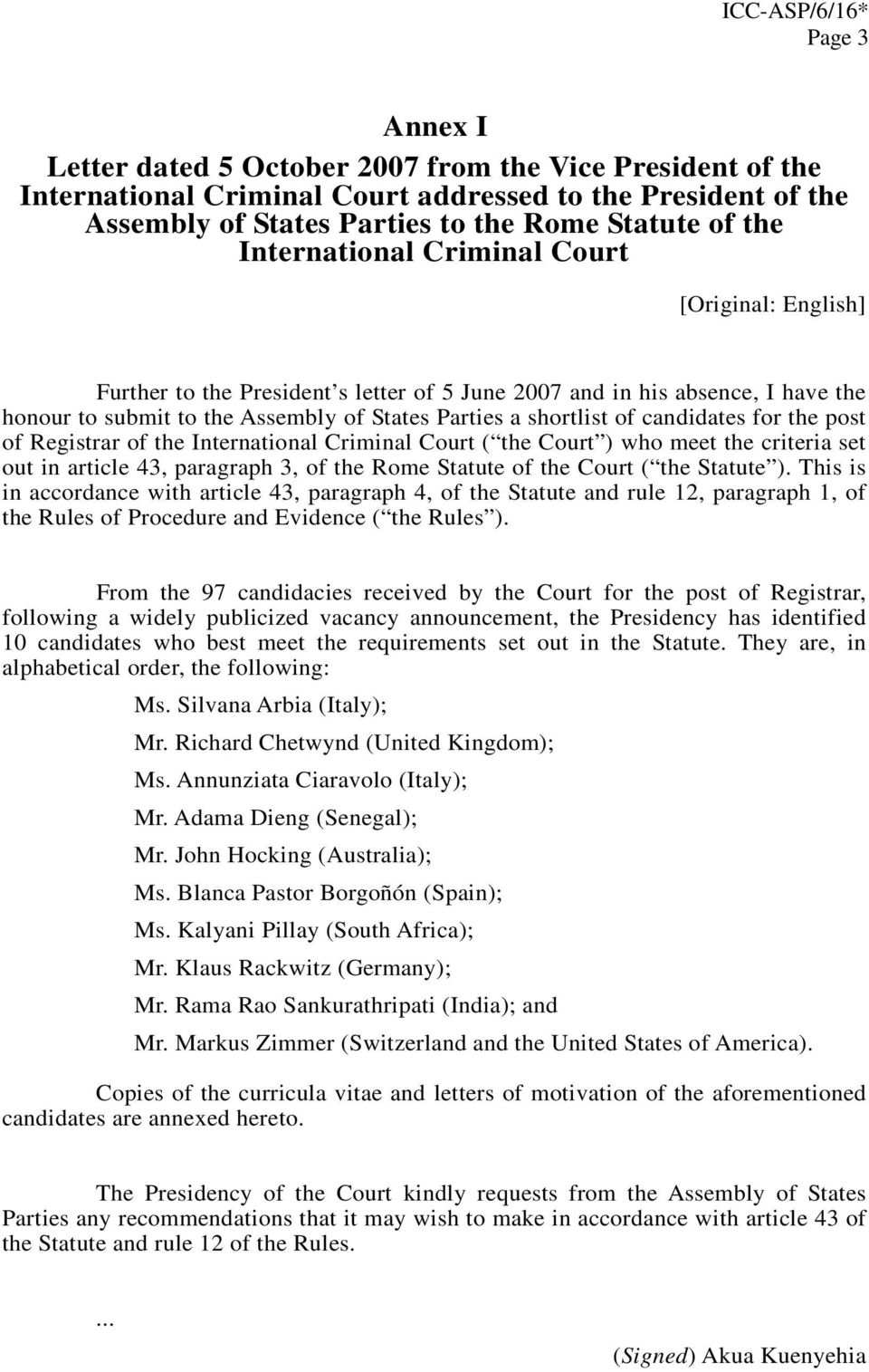 candidates for the post of Registrar of the International Criminal Court ( the Court ) who meet the criteria set out in article 43, paragraph 3, of the Rome Statute of the Court ( the Statute ).
