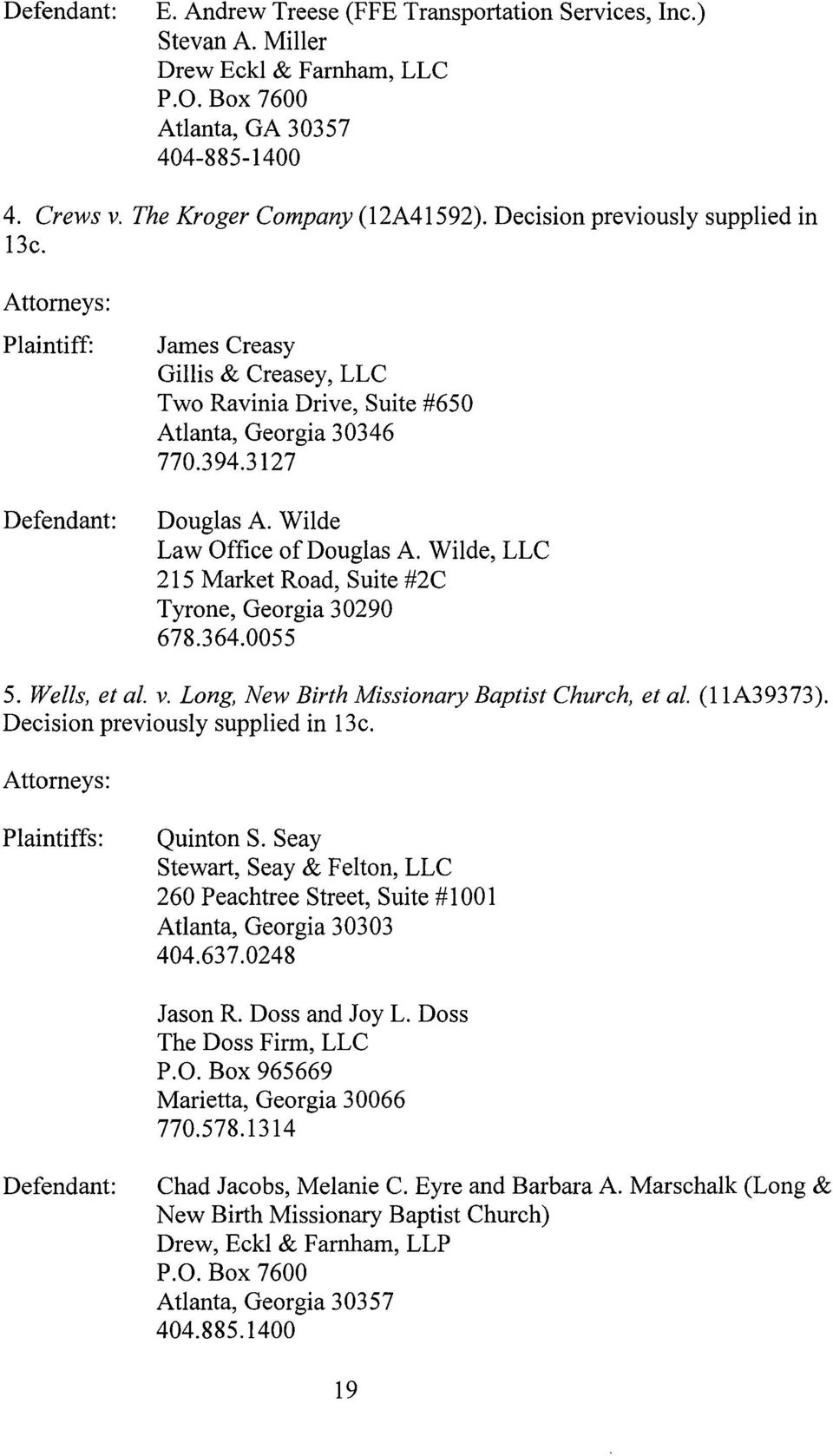 Wilde, LLC 215 Market Road, Suite #2C Tyrone, Georgia 30290 678.364.0055 5. Wells, et al. v. Long, New Birth Missionary Baptist Church, et al. (11A39373). Decision previously supplied in 13c.