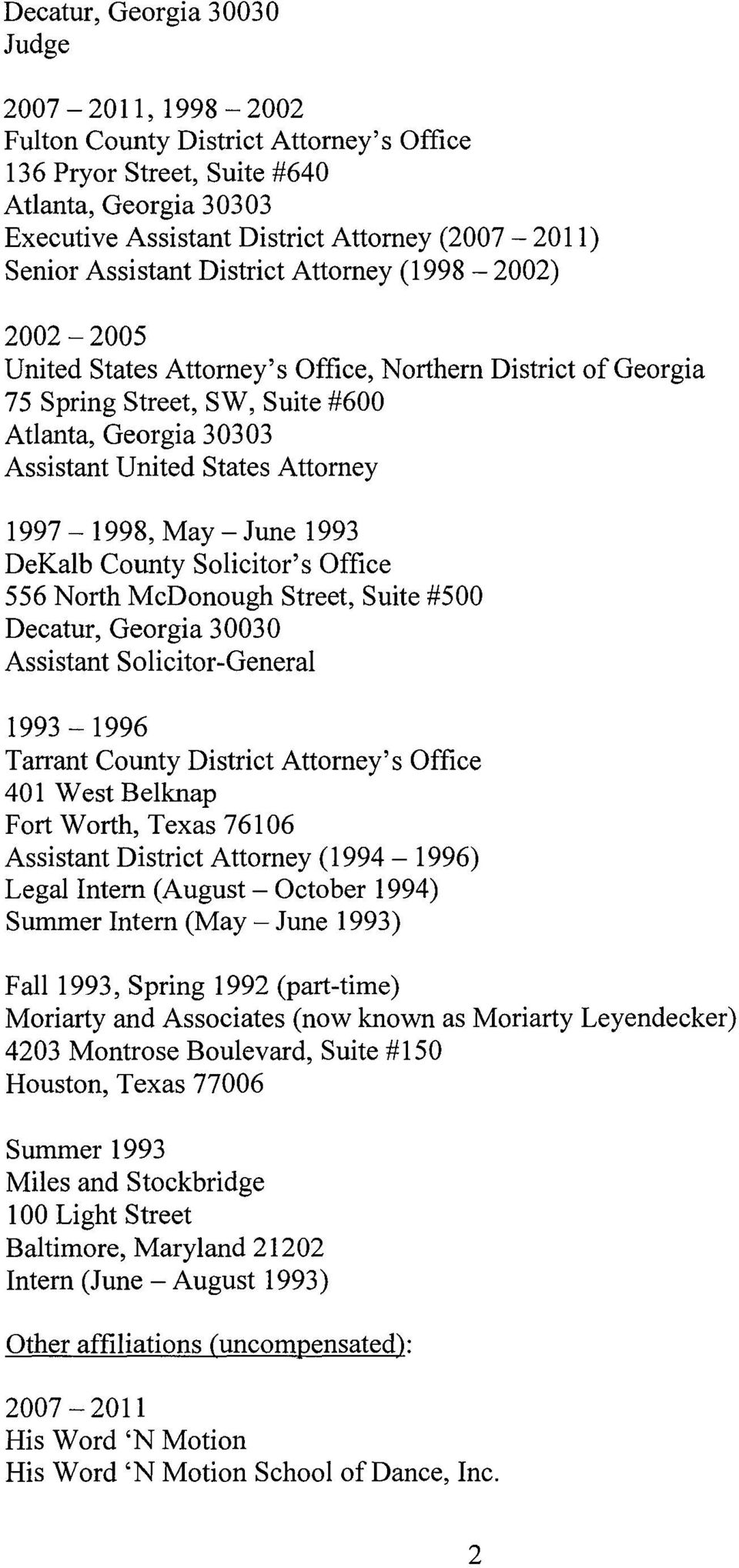 Attorney 1997-1998, May- June 1993 DeKalb County Solicitor's Office 556 North McDonough Street, Suite #500 Decatur, Georgia 30030 Assistant Solicitor-General 1993-1996 Tarrant County District
