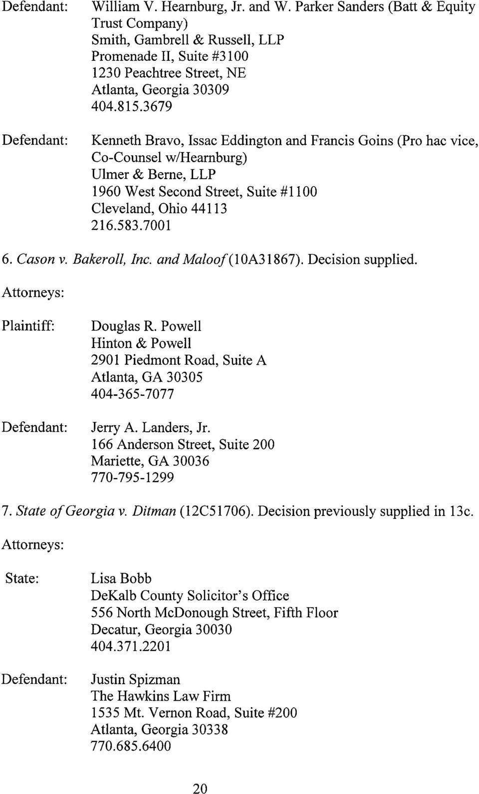 Bakeroll, Inc. and Maloof (I OA31867). Decision supplied. Plaintiff: Douglas R. Powell Hinton & Powell 2901 Piedmont Road, Suite A Atlanta, GA 30305 404-365-7077 Jerry A. Landers, Jr.