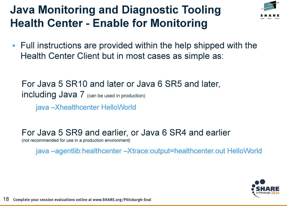 (can be used in production) java Xhealthcenter HelloWorld For Java 5 SR9 and earlier, or Java 6 SR4 and earlier