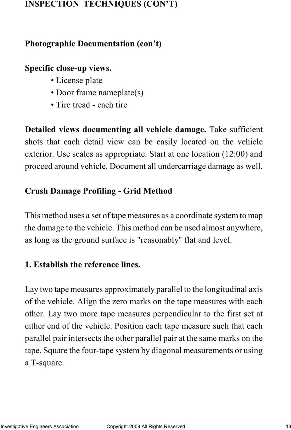 Document all undercarriage damage as well. Crush Damage Profiling - Grid Method This method uses a set of tape measures as a coordinate system to map the damage to the vehicle.