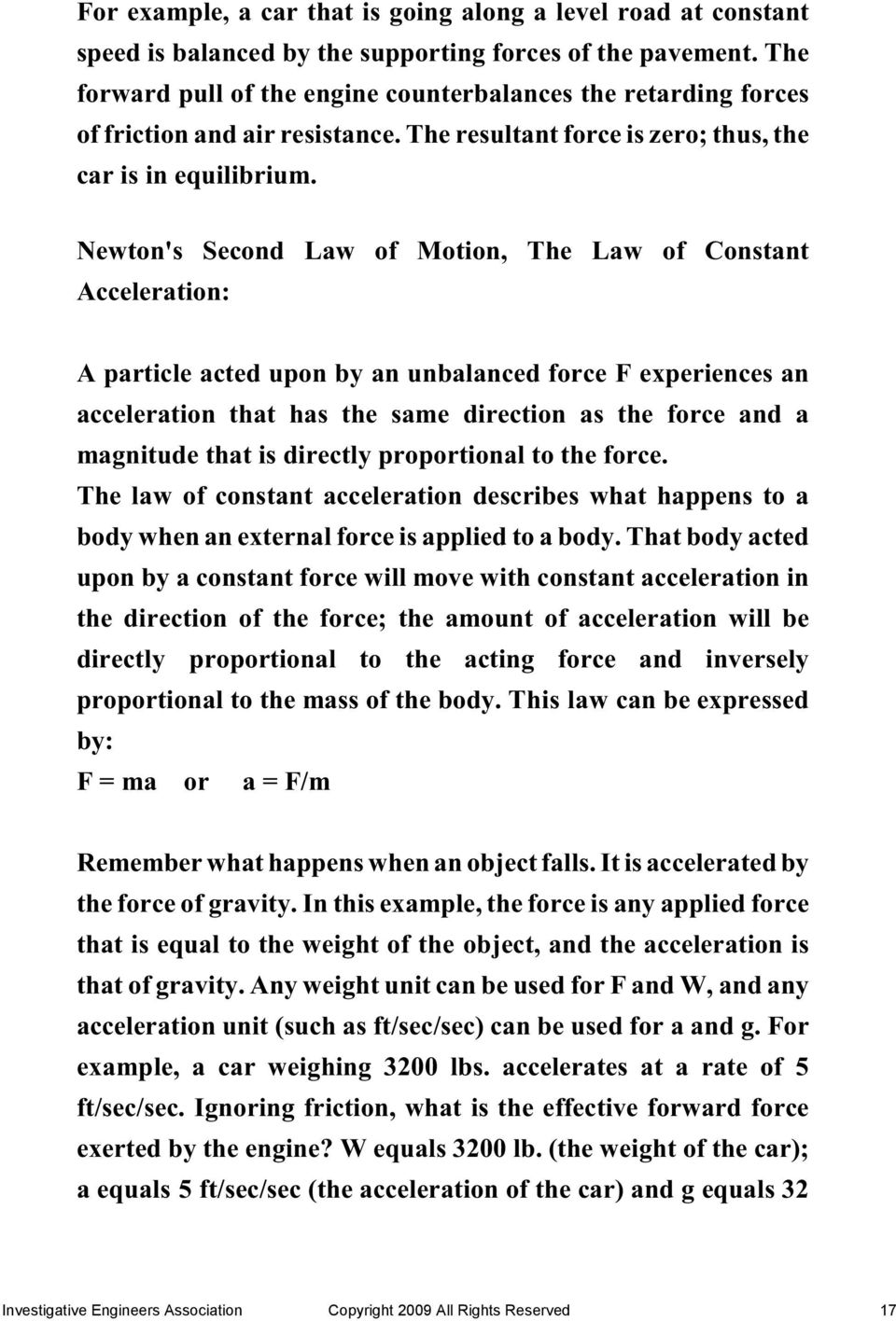 Newton's Second Law of Motion, The Law of Constant Acceleration: A particle acted upon by an unbalanced force F experiences an acceleration that has the same direction as the force and a magnitude