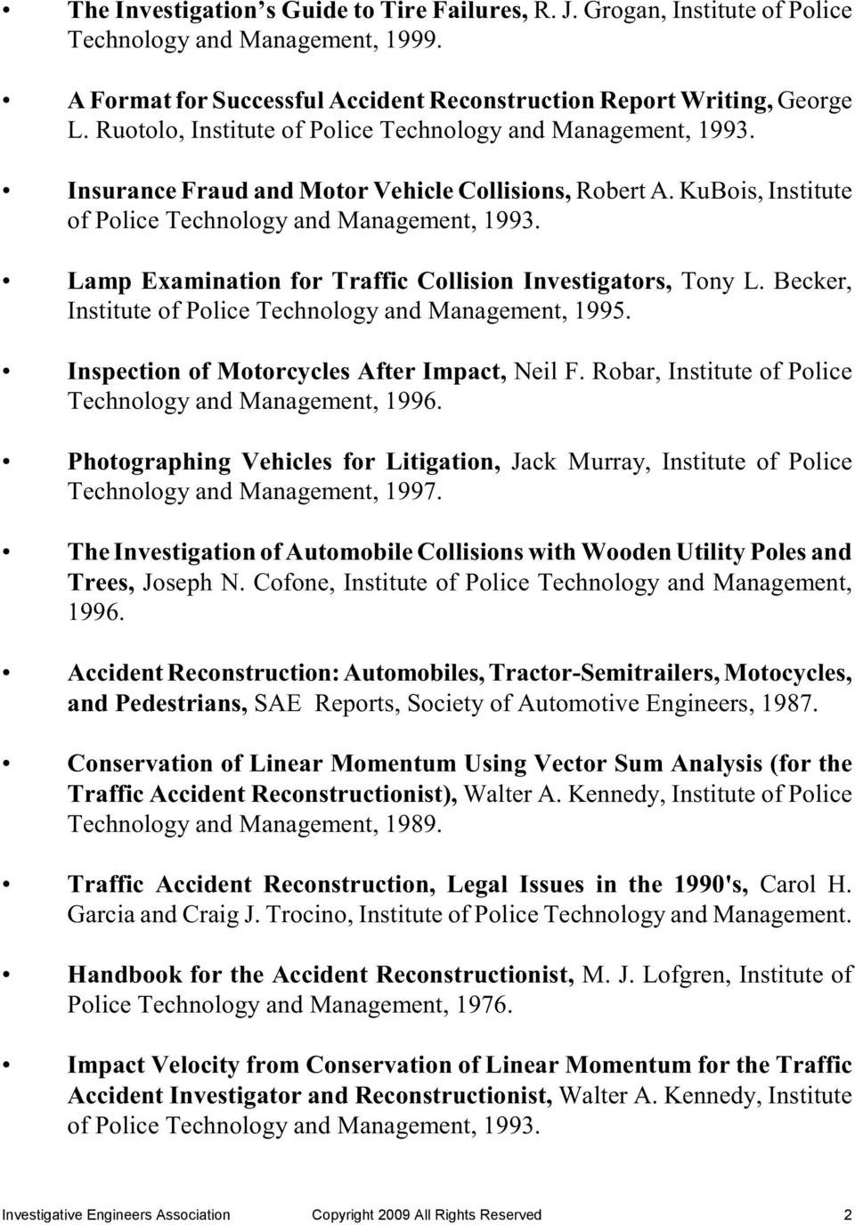 Lamp Examination for Traffic Collision Investigators, Tony L. Becker, Institute of Police Technology and Management, 1995. Inspection of Motorcycles After Impact, Neil F.