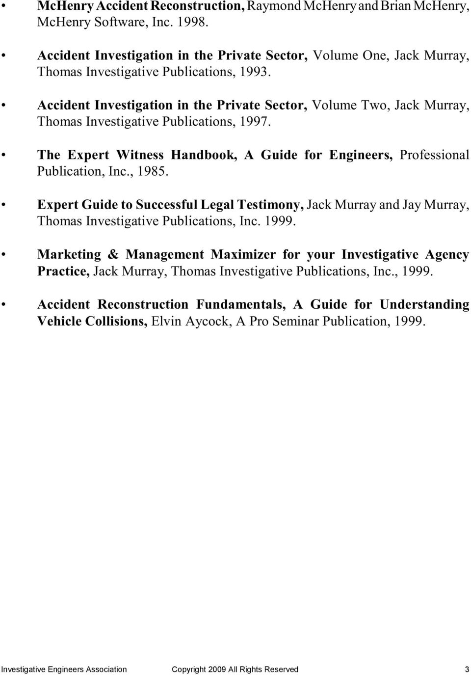 Accident Investigation in the Private Sector, Volume Two, Jack Murray, Thomas Investigative Publications, 1997. The Expert Witness Handbook, A Guide for Engineers, Professional Publication, Inc.