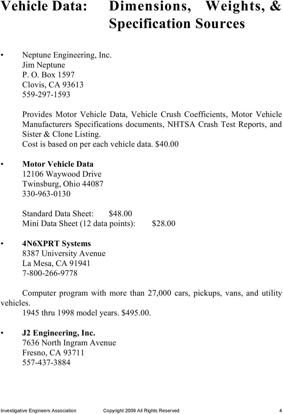 Listing. Cost is based on per each vehicle data. $40.00 Motor Vehicle Data 12106 Waywood Drive Twinsburg, Ohio 44087 330-963-0130 Standard Data Sheet: $48.00 Mini Data Sheet (12 data points): $28.