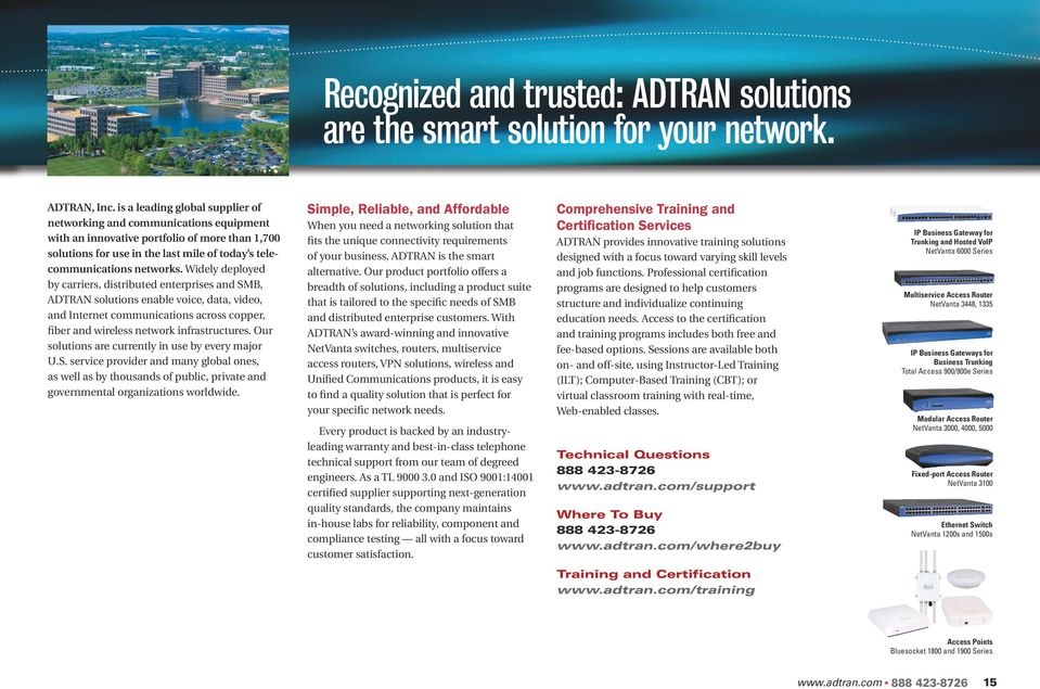 Widely deployed by carriers, distributed enterprises and SMB, ADTRAN solutions enable voice, data, video, and Internet communications across copper, fiber and wireless network infrastructures.