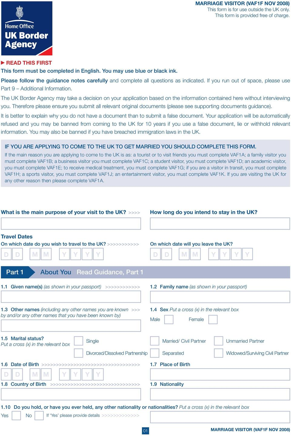 The UK Border Agency may take a decision on your application based on the information contained here without interviewing you.