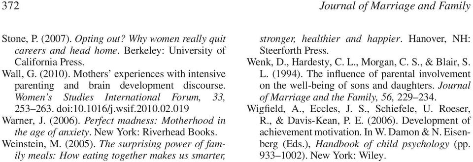 Perfect madness: Motherhood in the age of anxiety. New York: Riverhead Books. Weinstein, M. (2005).