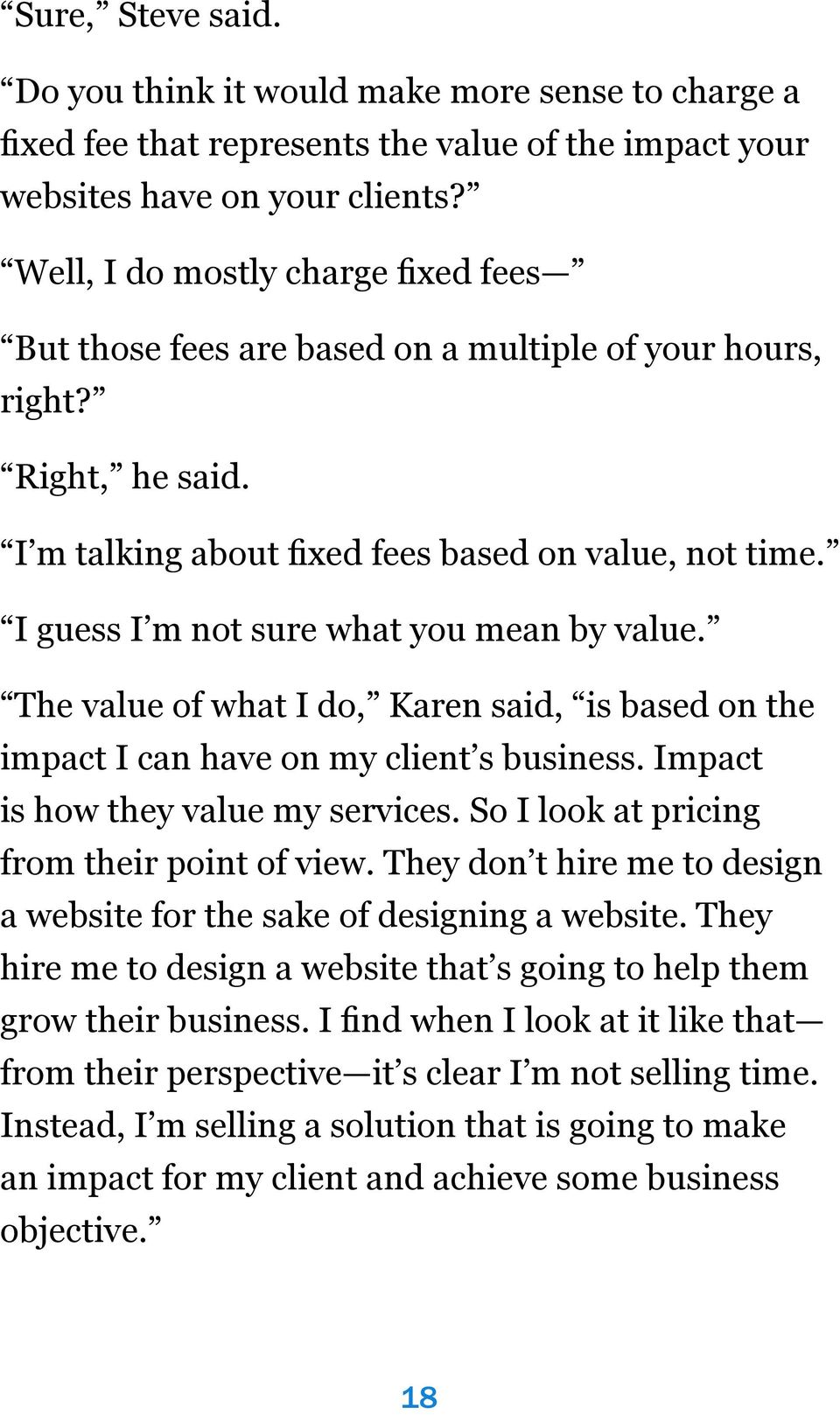 I guess I m not sure what you mean by value. The value of what I do, Karen said, is based on the impact I can have on my client s business. Impact is how they value my services.