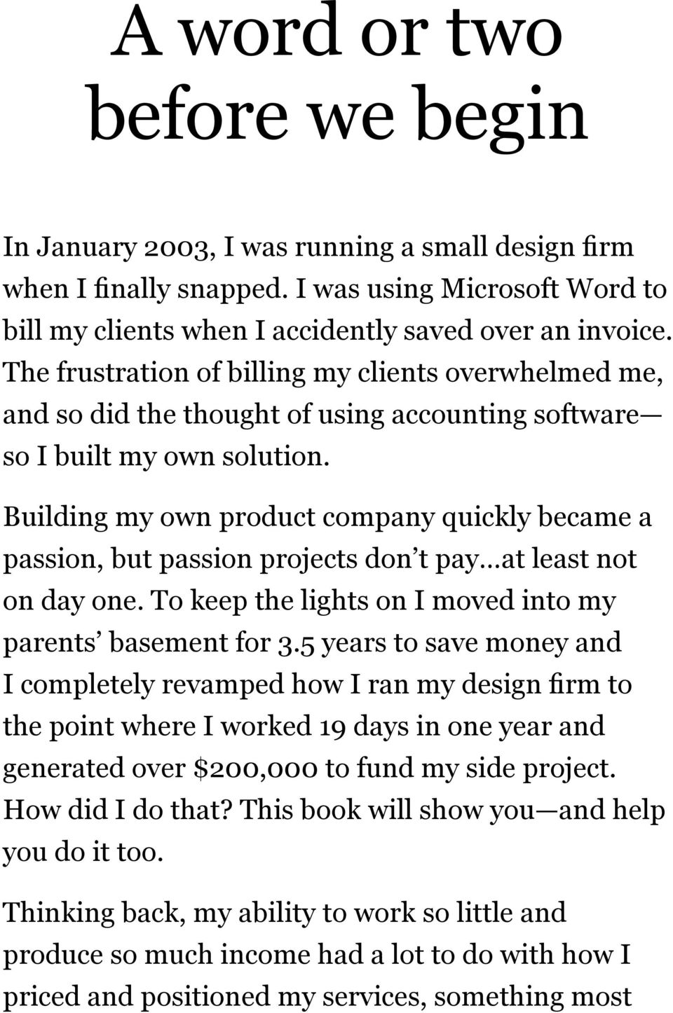 Building my own product company quickly became a passion, but passion projects don t pay at least not on day one. To keep the lights on I moved into my parents basement for 3.