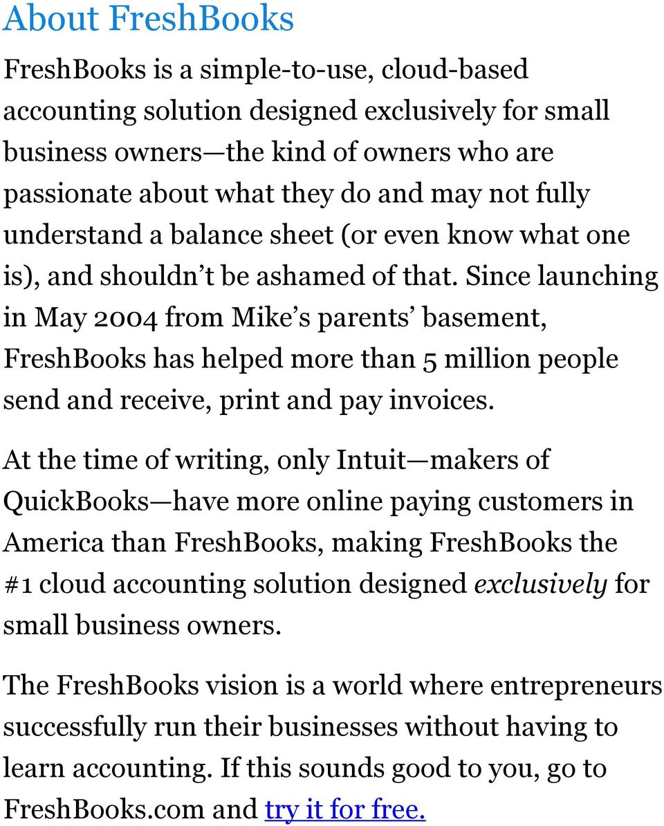 Since launching in May 2004 from Mike s parents basement, FreshBooks has helped more than 5 million people send and receive, print and pay invoices.