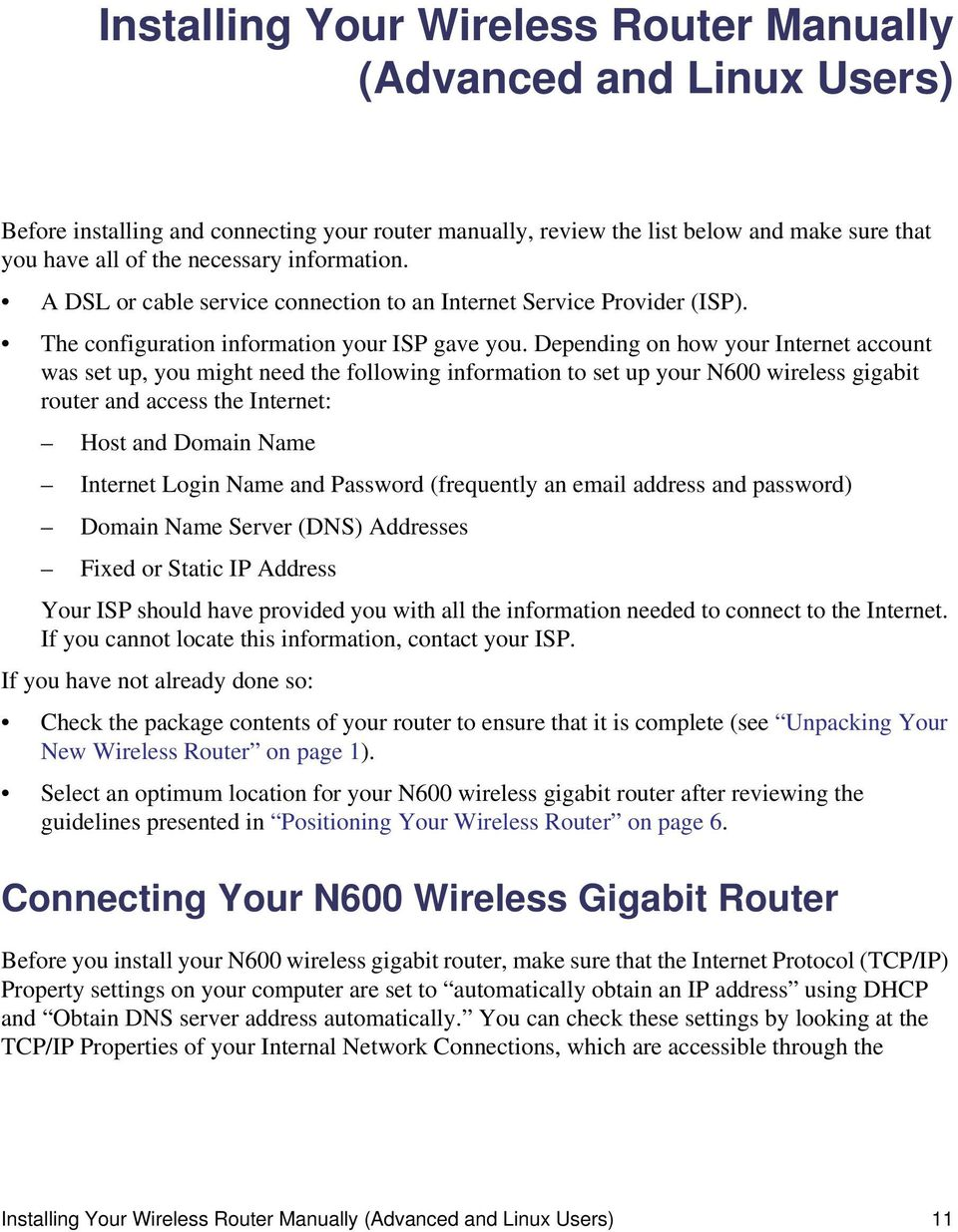 Depending on how your Internet account was set up, you might need the following information to set up your N600 wireless gigabit router and access the Internet: Host and Domain Name Internet Login