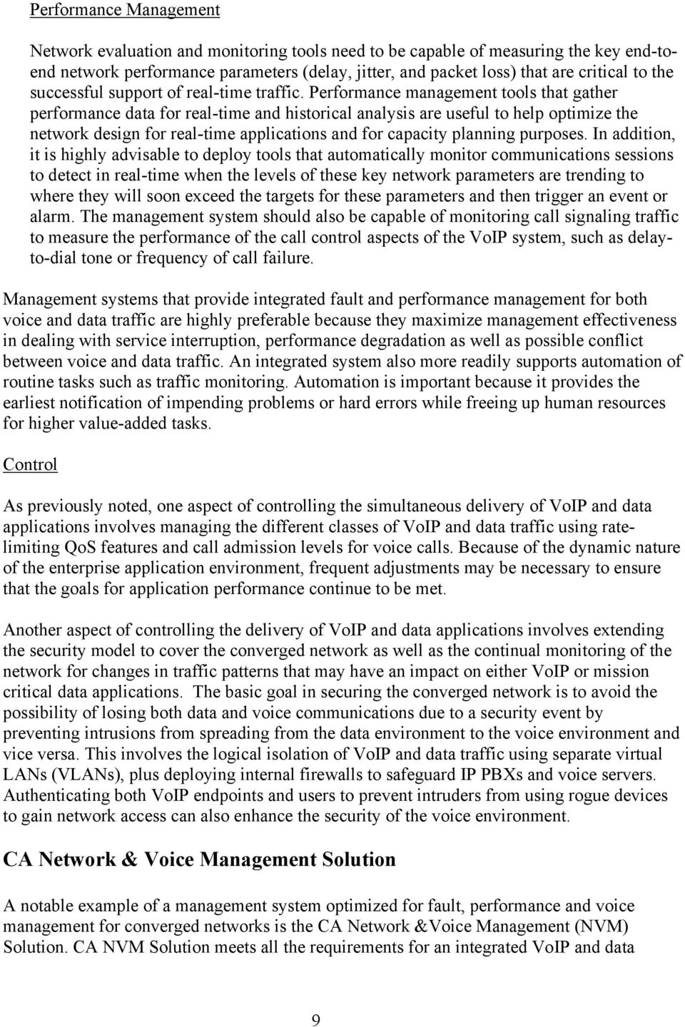Performance management tools that gather performance data for real-time and historical analysis are useful to help optimize the network design for real-time applications and for capacity planning