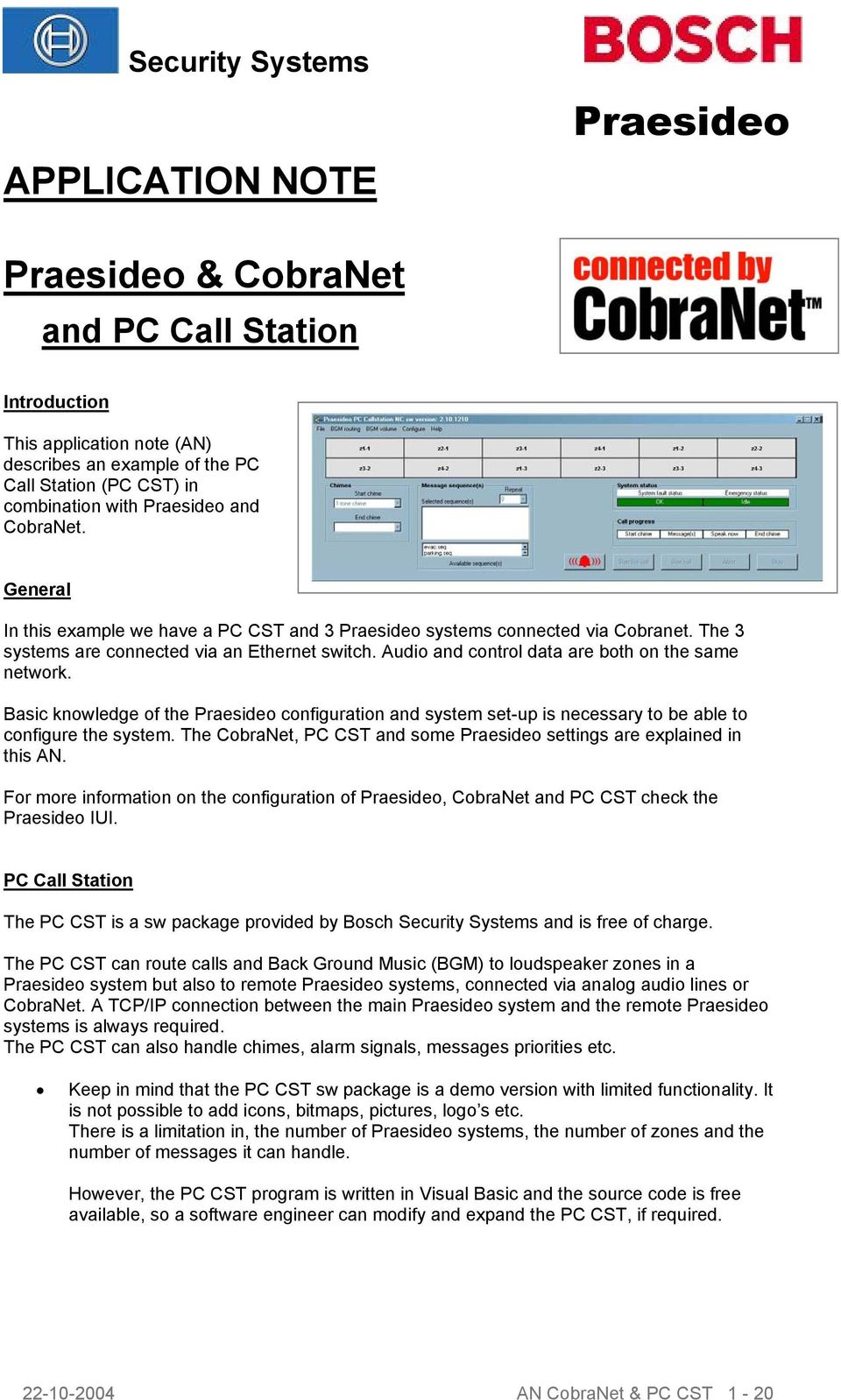 Basic knowledge of the configuration and system set-up is necessary to be able to configure the system. The CobraNet, PC CST and some settings are explained in this AN.