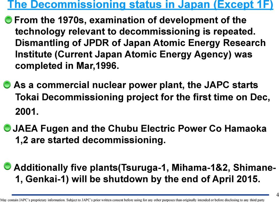As a commercial nuclear power plant, the JAPC starts Tokai Decommissioning project for the first time on Dec, 2001.