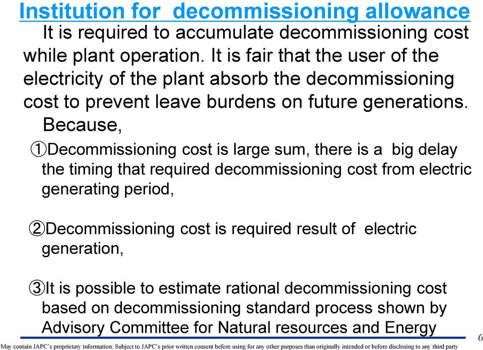 Because, Decommissioning cost is large sum, there is a big delay the timing that required decommissioning cost from electric generating period,