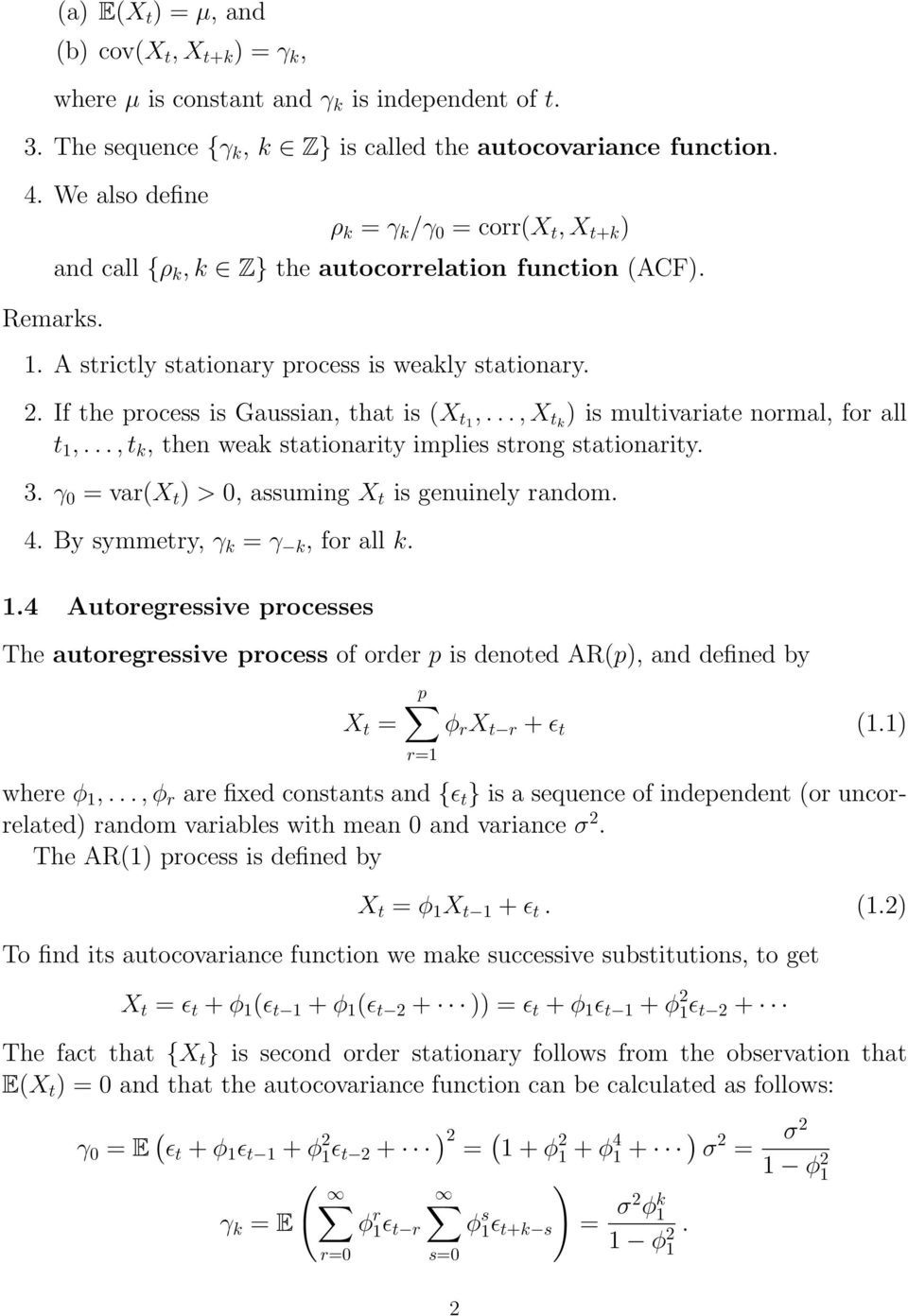 .., X tk ) is multivariate normal, for all t 1,..., t k, then weak stationarity implies strong stationarity. 3. γ 0 = var(x t ) > 0, assuming X t is genuinely random. 4.