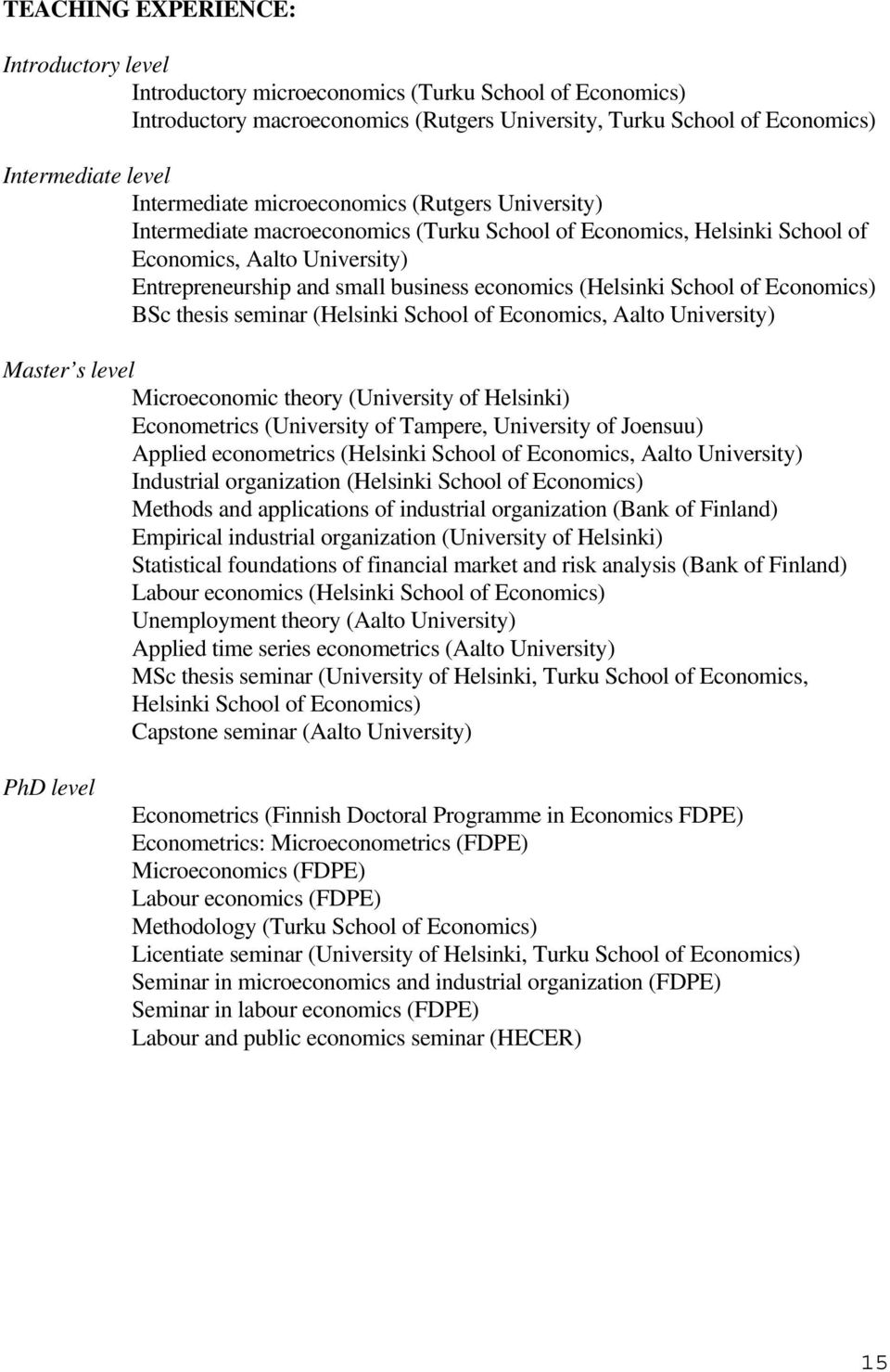 (Helsinki School of Economics) BSc thesis seminar (Helsinki School of Economics, Aalto University) Master s level Microeconomic theory (University of Helsinki) Econometrics (University of Tampere,