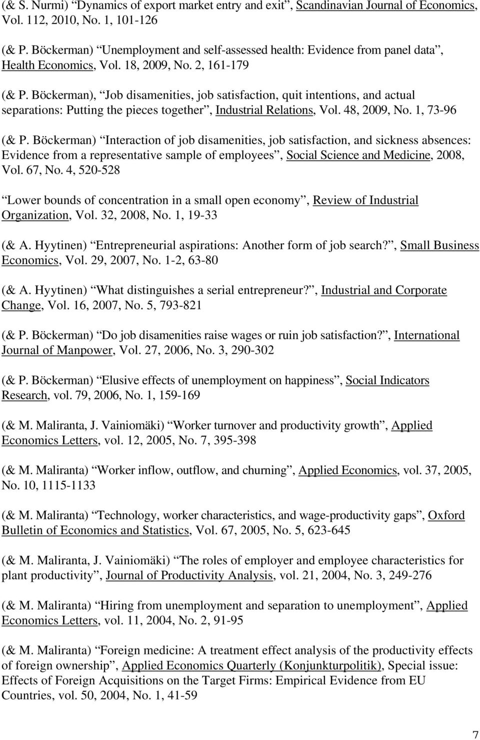 Böckerman), Job disamenities, job satisfaction, quit intentions, and actual separations: Putting the pieces together, Industrial Relations, Vol. 48, 2009, No. 1, 73-96 (& P.