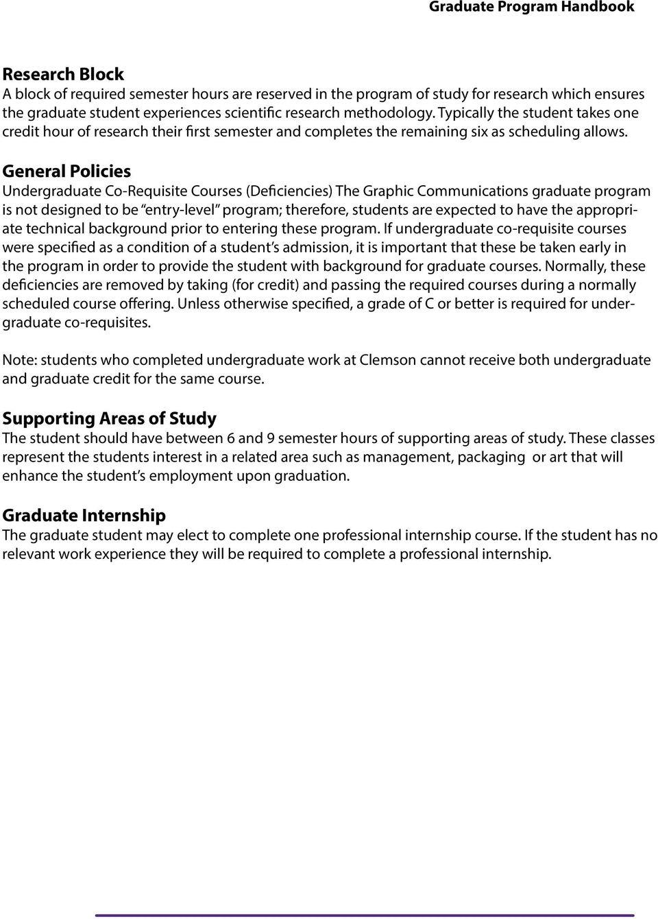 General Policies Undergraduate Co-Requisite Courses (Deficiencies) The Graphic Communications graduate program is not designed to be entry-level program; therefore, students are expected to have the