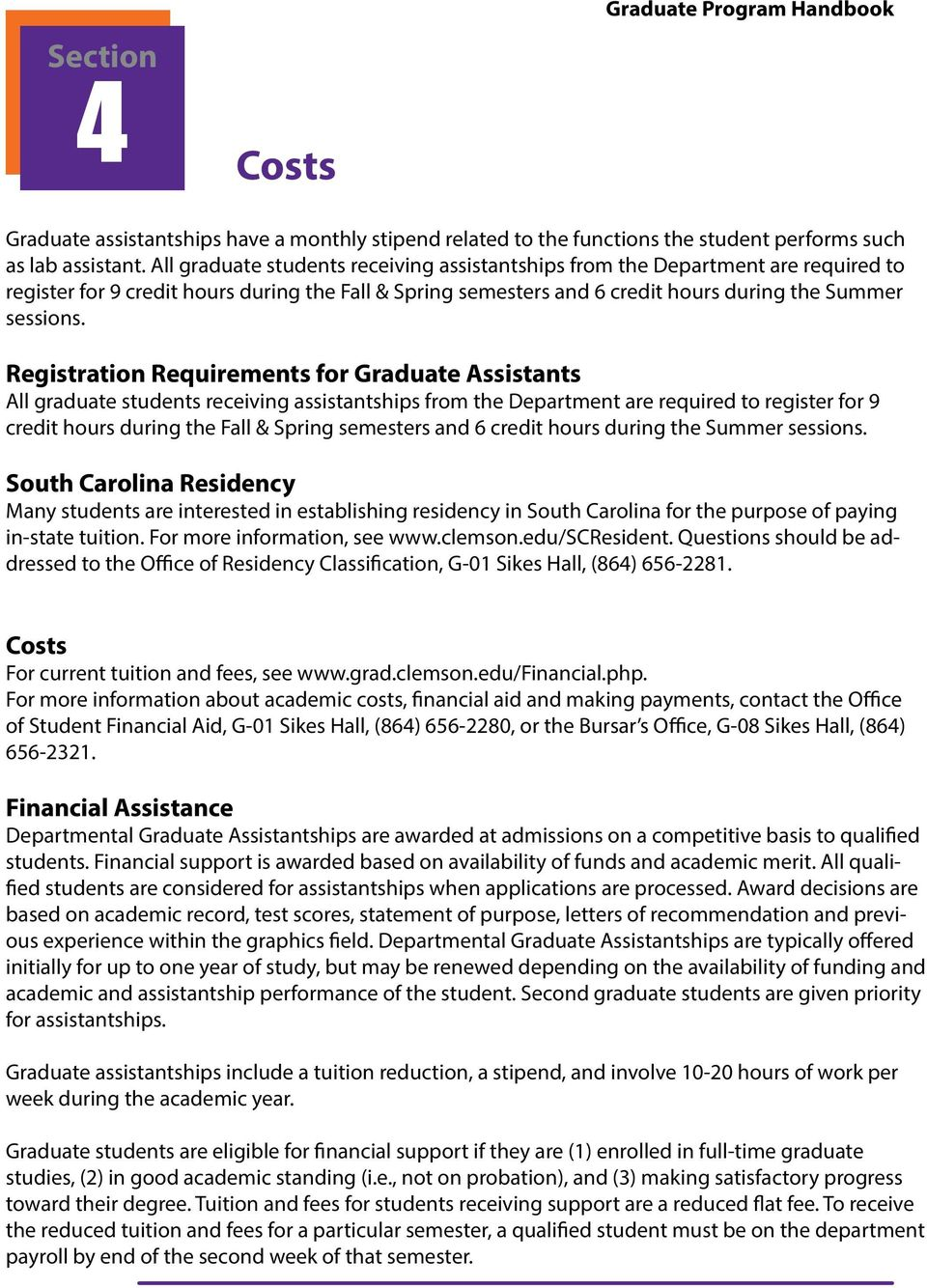 Registration Requirements for Graduate Assistants  South Carolina Residency Many students are interested in establishing residency in South Carolina for the purpose of paying in-state tuition.
