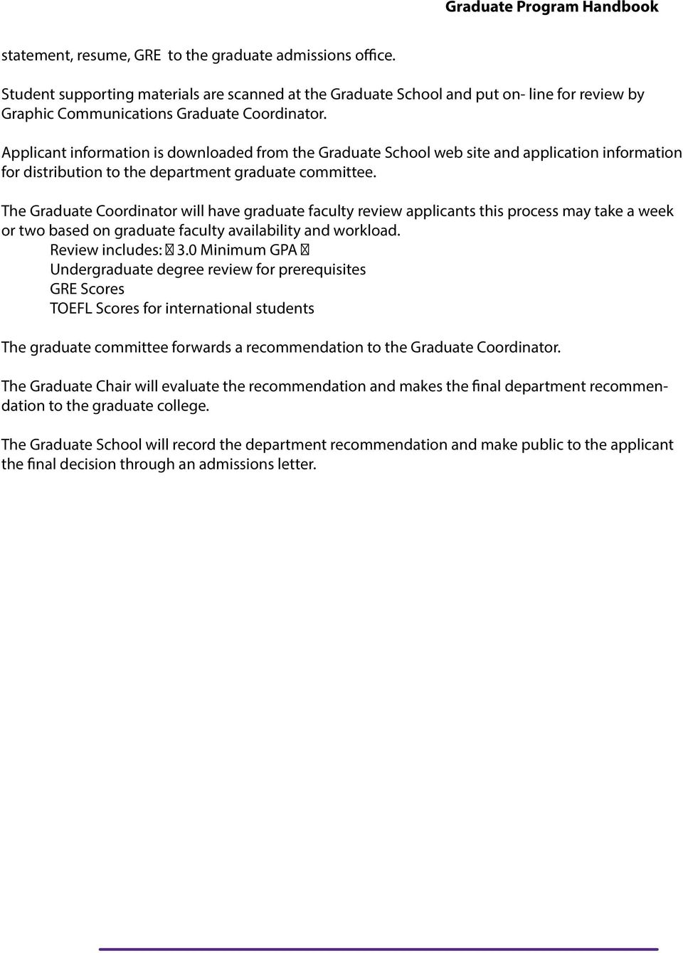 The Graduate Coordinator will have graduate faculty review applicants this process may take a week or two based on graduate faculty availability and workload. Review includes: 3.