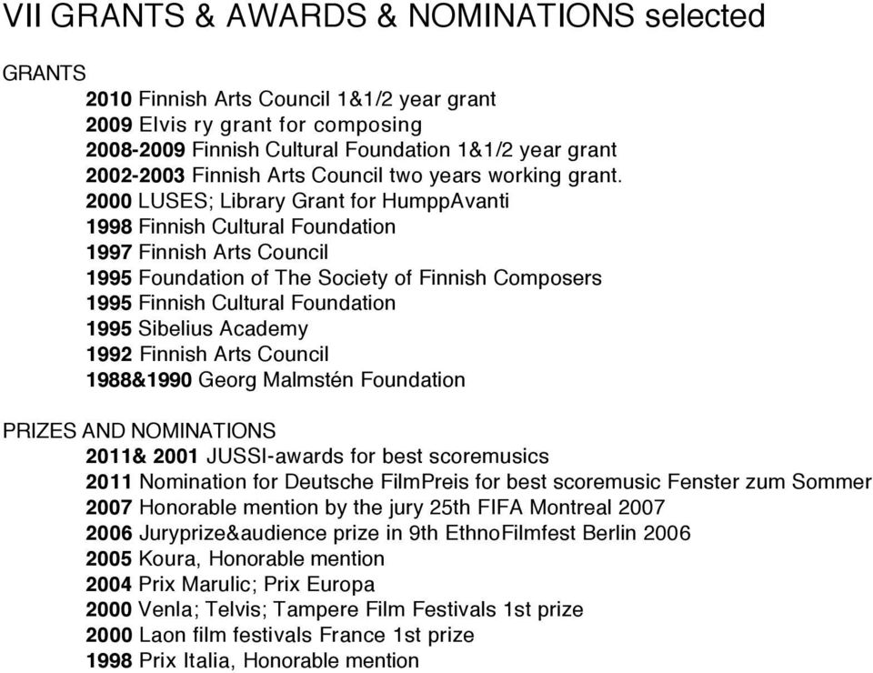 2000 LUSES; Library Grant for HumppAvanti 1998 Finnish Cultural Foundation 1997 Finnish Arts Council 1995 Foundation of The Society of Finnish Composers 1995 Finnish Cultural Foundation 1995 Sibelius