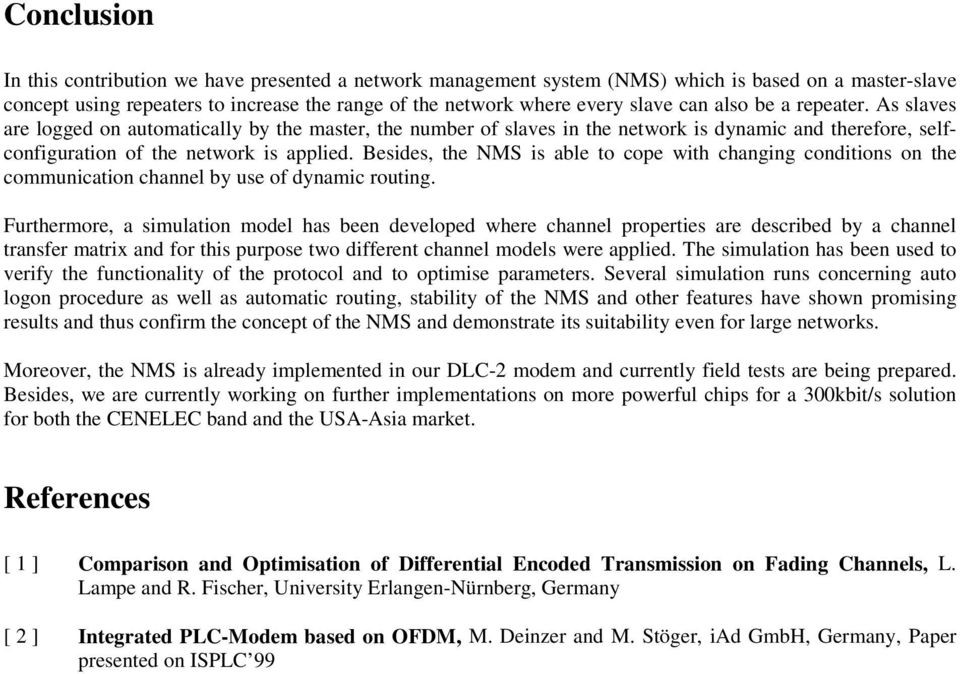 Besides, the NMS is le to cope with chnging conditions on the communiction chnnel y use of dynmic routing.