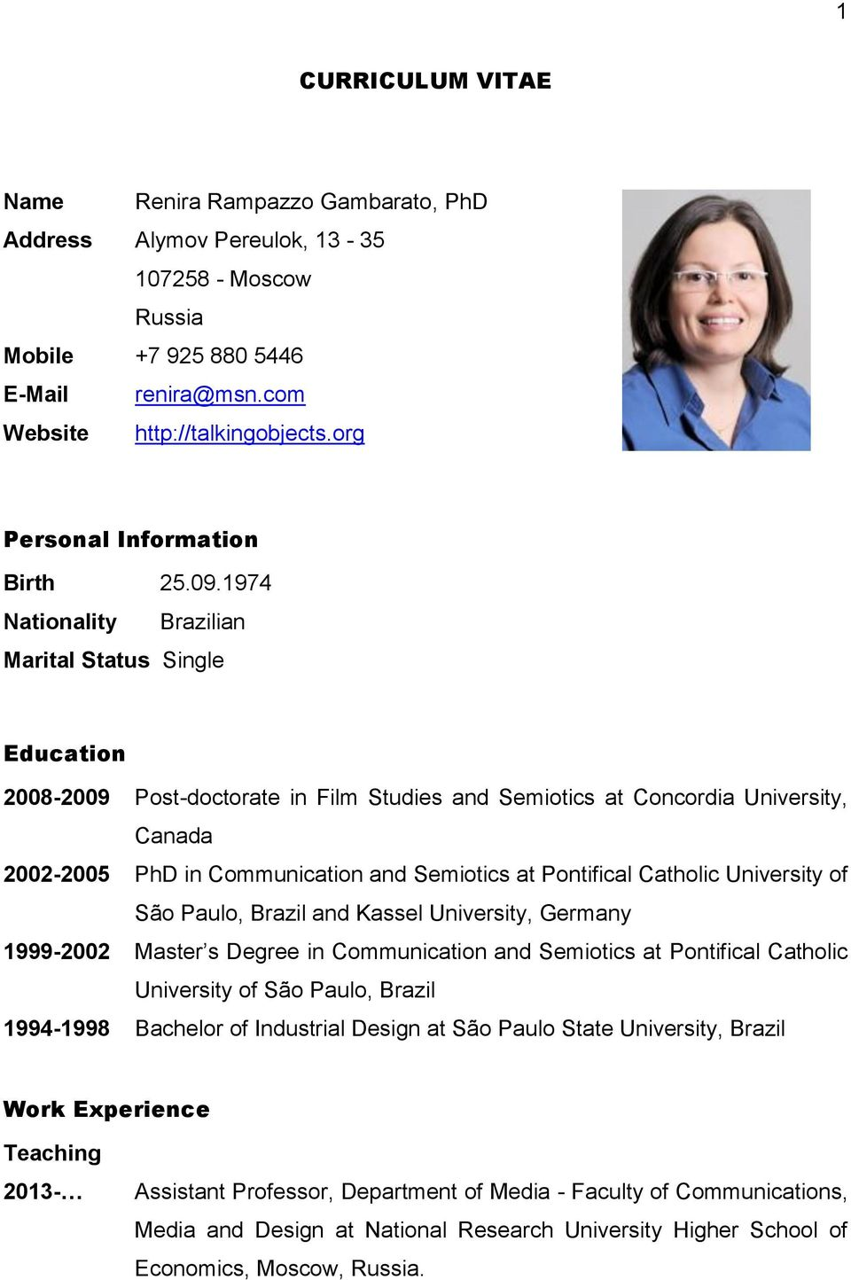 1974 Nationality Brazilian Marital Status Single Education 2008-2009 Post-doctorate in Film Studies and Semiotics at Concordia University, Canada 2002-2005 PhD in Communication and Semiotics at