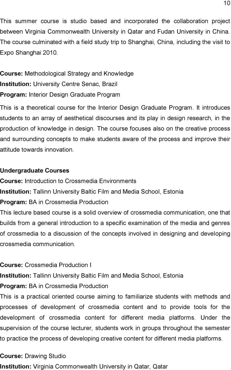 Course: Methodological Strategy and Knowledge Institution: University Centre Senac, Brazil Program: Interior Design Graduate Program This is a theoretical course for the Interior Design Graduate