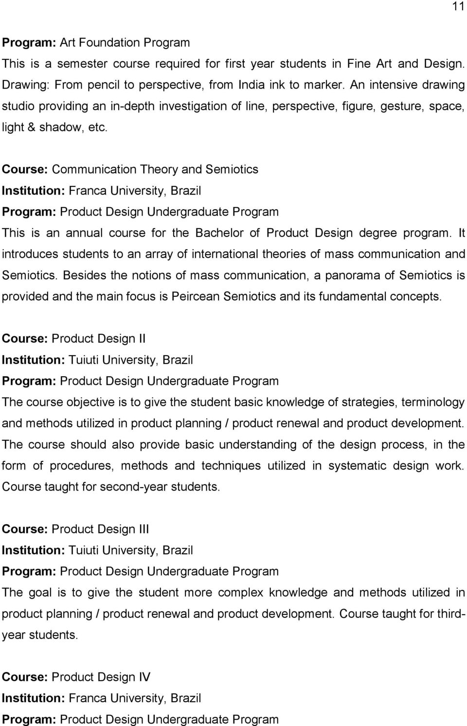 Course: Communication Theory and Semiotics Institution: Franca University, Brazil Program: Product Design Undergraduate Program This is an annual course for the Bachelor of Product Design degree
