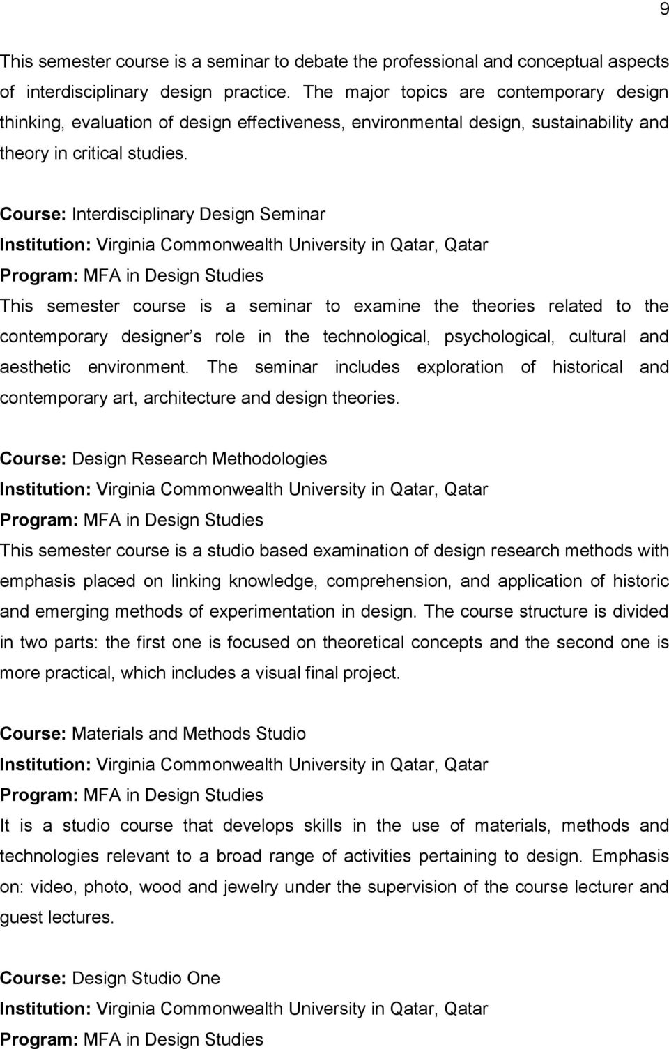 Course: Interdisciplinary Design Seminar Institution: Virginia Commonwealth University in Qatar, Qatar Program: MFA in Design Studies This semester course is a seminar to examine the theories related