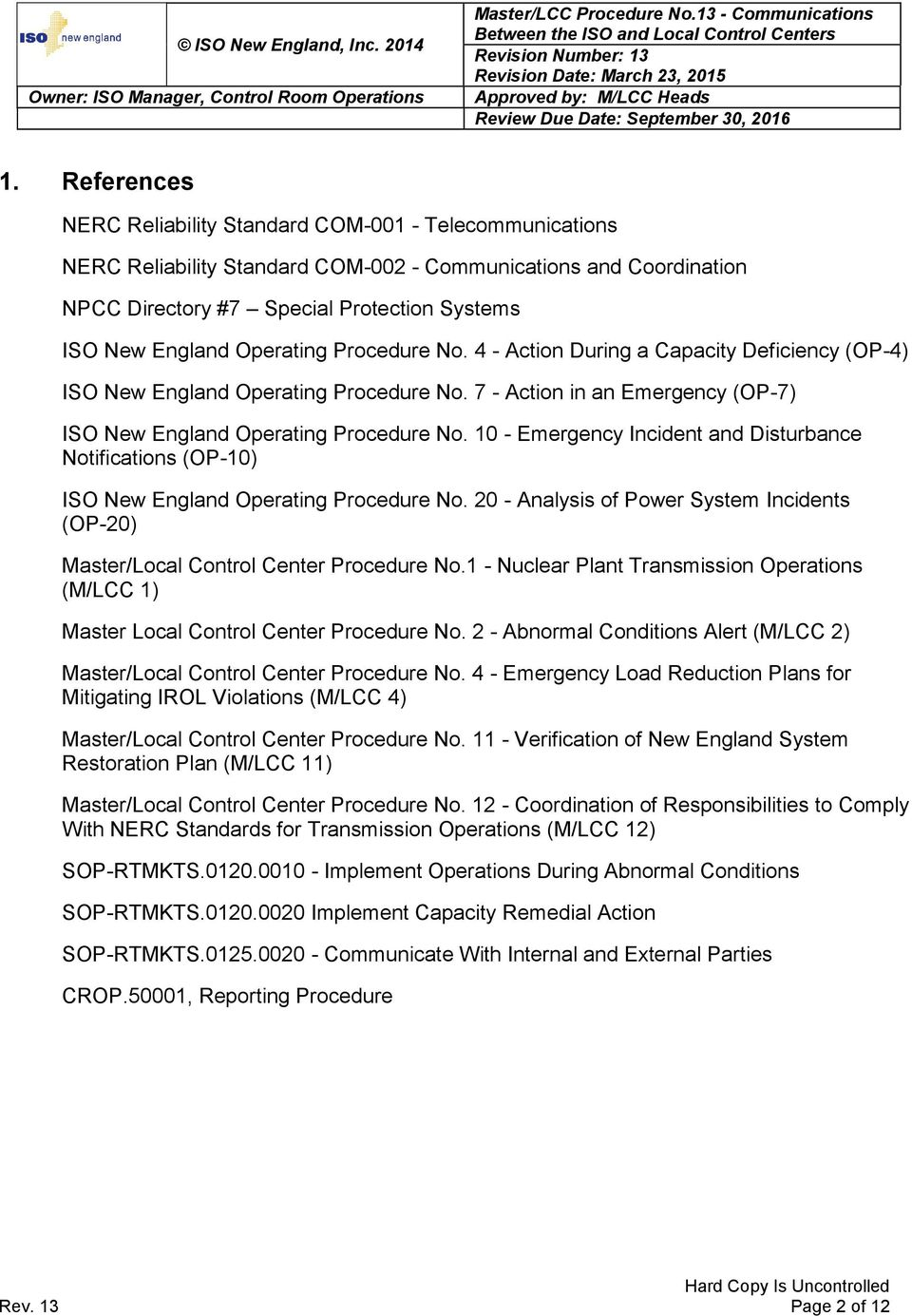 10 - Emergency Incident and Disturbance Notifications (OP-10) ISO New England Operating Procedure No. 20 - Analysis of Power System Incidents (OP-20) Master/Local Control Center Procedure No.