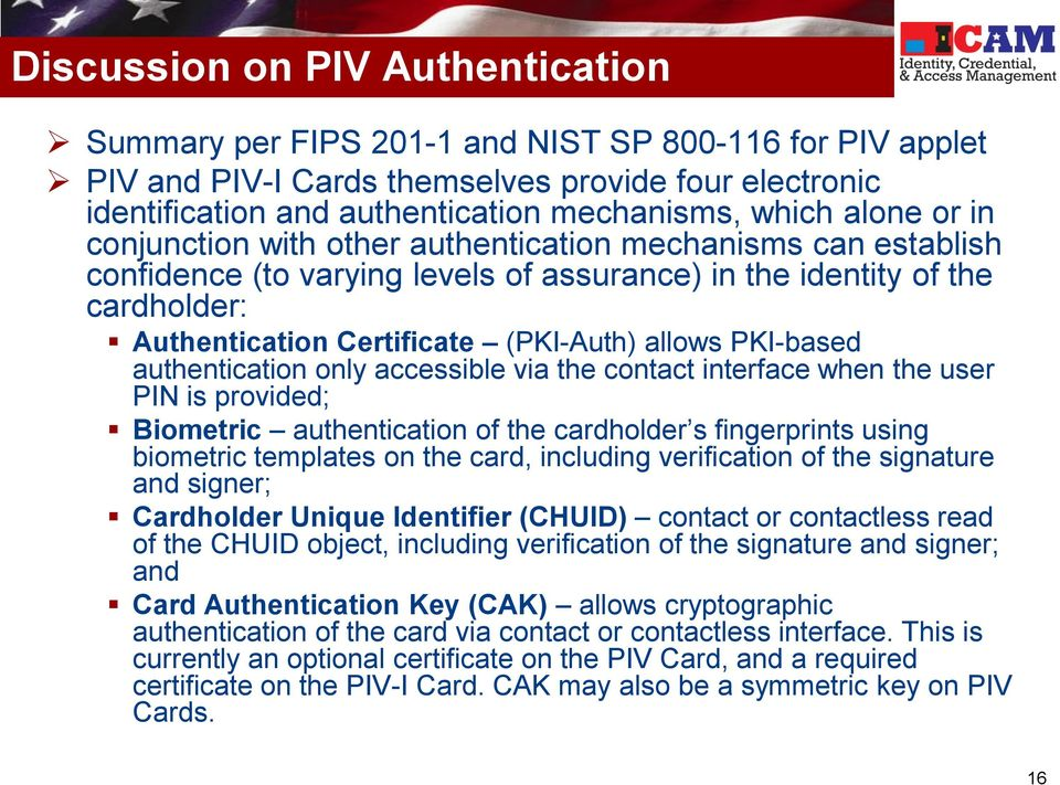 (PKI-Auth) allows PKI-based authentication only accessible via the contact interface when the user PIN is provided; Biometric authentication of the cardholder s fingerprints using biometric templates
