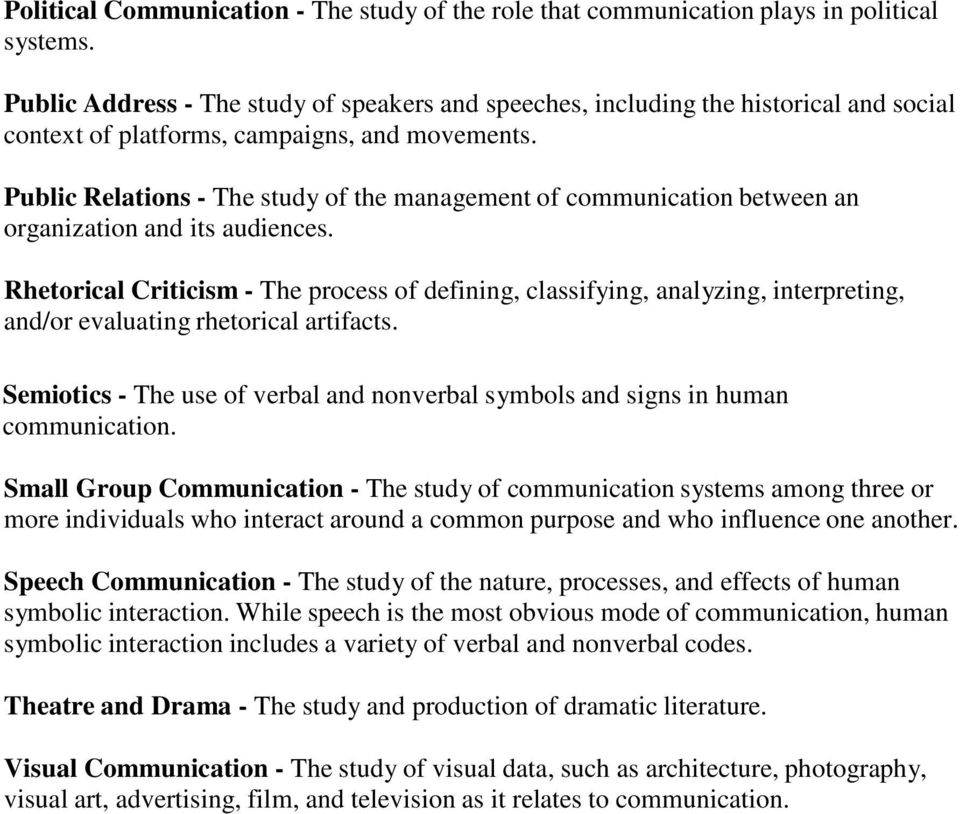 Public Relations - The study of the management of communication between an organization and its audiences.