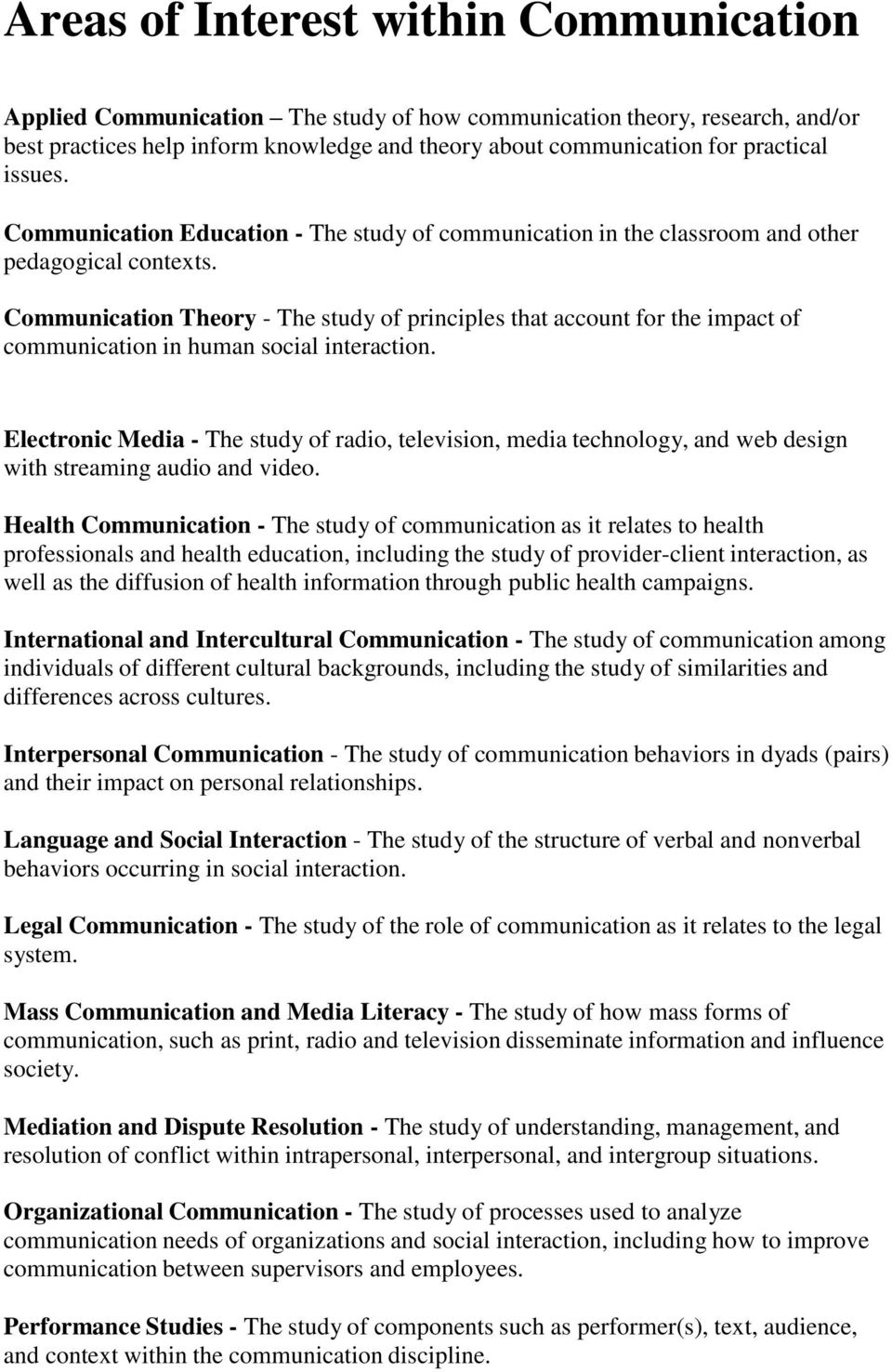 Communication Theory - The study of principles that account for the impact of communication in human social interaction.