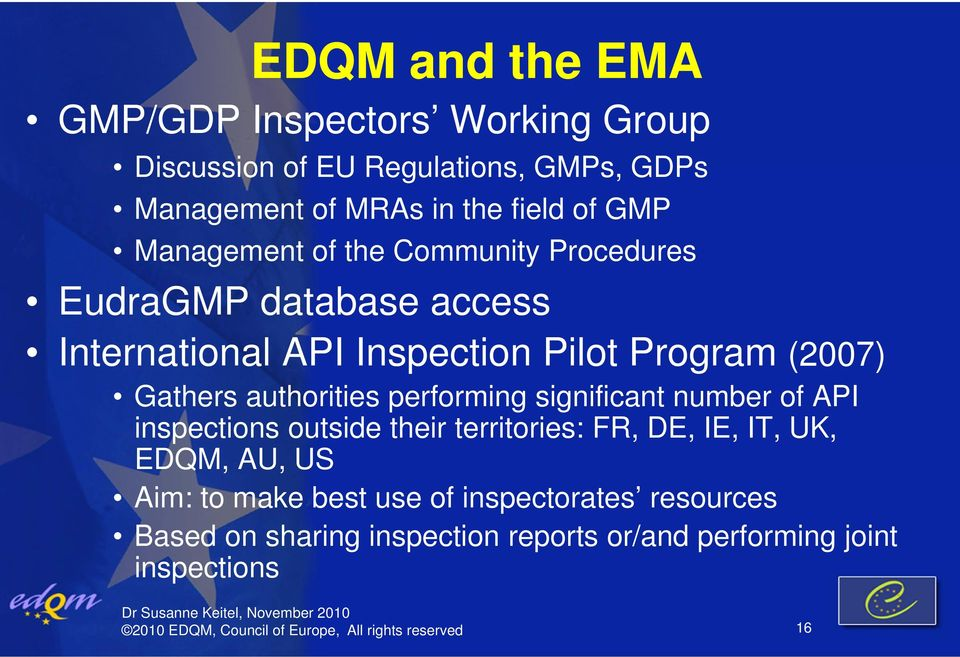 performing significant number of API inspections outside their territories: FR, DE, IE, IT, UK, EDQM, AU, US Aim: to make best use of