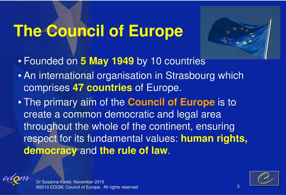 The primary aim of the Council of Europe is to create a common democratic and legal area throughout the