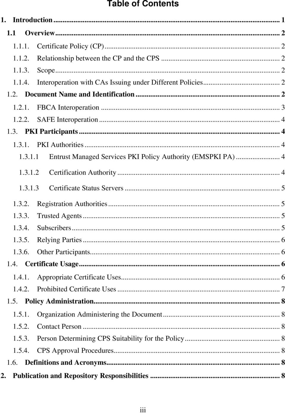 .. 4 1.3.1.1 Entrust Managed Services PKI Policy Authority (EMSPKI PA)... 4 1.3.1.2 Certification Authority... 4 1.3.1.3 Certificate Status Servers... 5 1.3.2. Registration Authorities... 5 1.3.3. Trusted Agents.