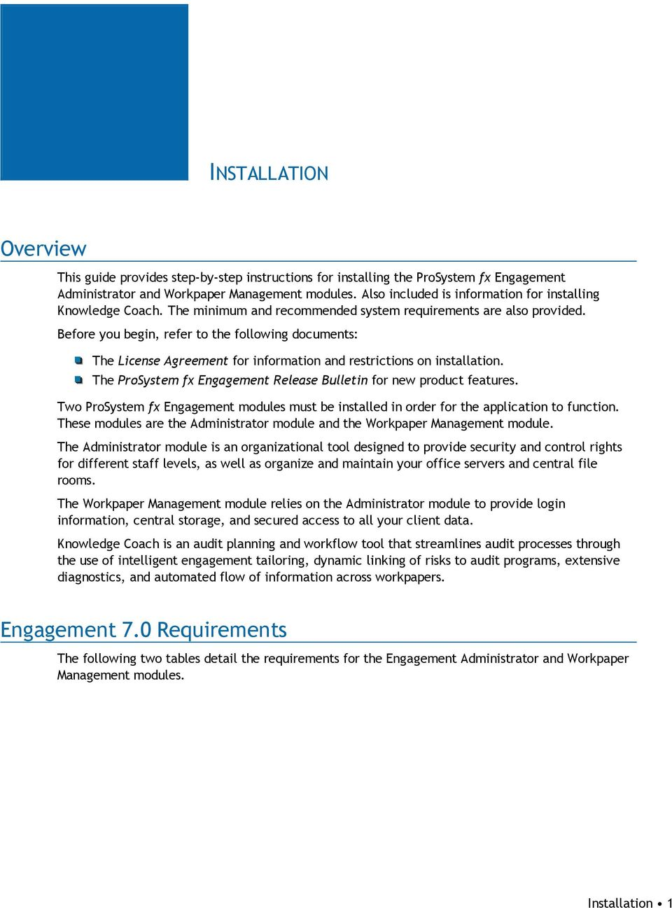 Before you begin, refer to the following documents: The License Agreement for information and restrictions on installation. The ProSystem fx Engagement Release Bulletin for new product features.