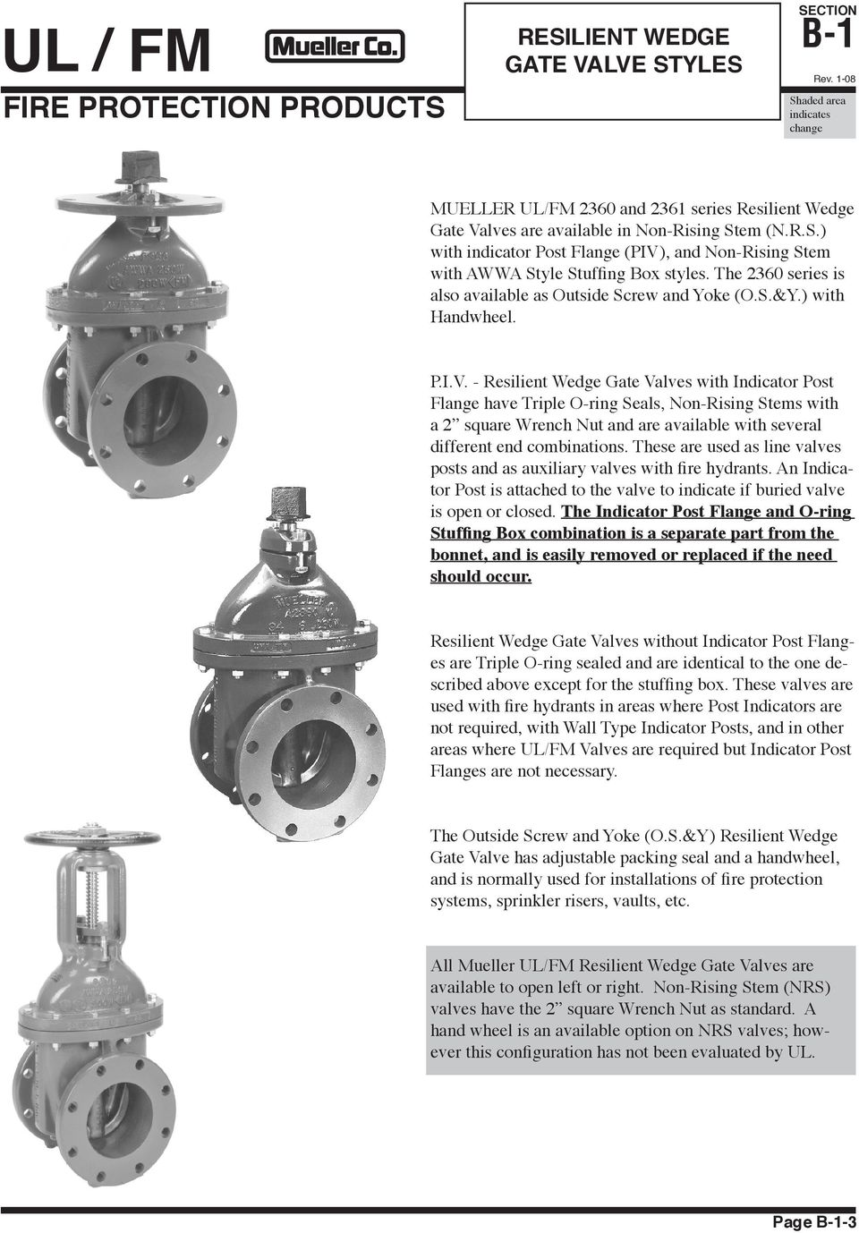 - Resilient Wedge Gate Valves with Indicator Post Flange have Triple O-ring Seals, Non-Rising Stems with a 2 square Wrench Nut and are available with several different end combinations.
