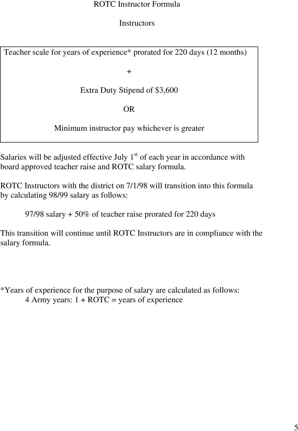ROTC Instructors with the district on 7/1/98 will transition into this formula by calculating 98/99 salary as follows: 97/98 salary + 50% of teacher raise prorated for 220 days