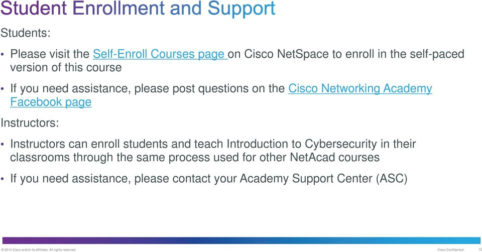 and teach Introduction to Cybersecurity in their classrooms through the same process used for other NetAcad courses If you need
