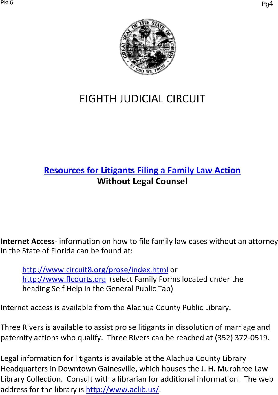 org (select Family Forms located under the heading Self Help in the General Public Tab) Internet access is available from the Alachua County Public Library.