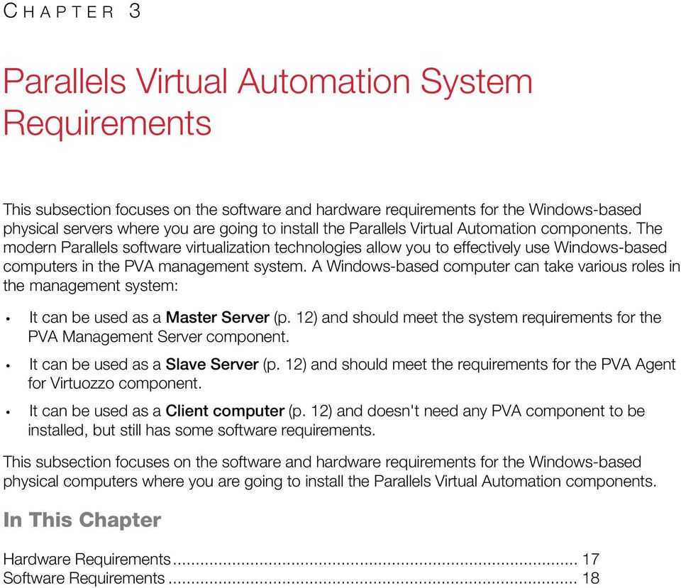 A Windows-based computer can take various roles in the management system: It can be used as a Master Server (p. 12) and should meet the system requirements for the PVA Management Server component.